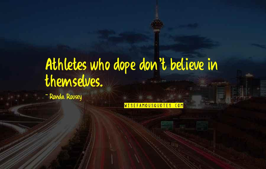When A Young Child Dies Quotes By Ronda Rousey: Athletes who dope don't believe in themselves.