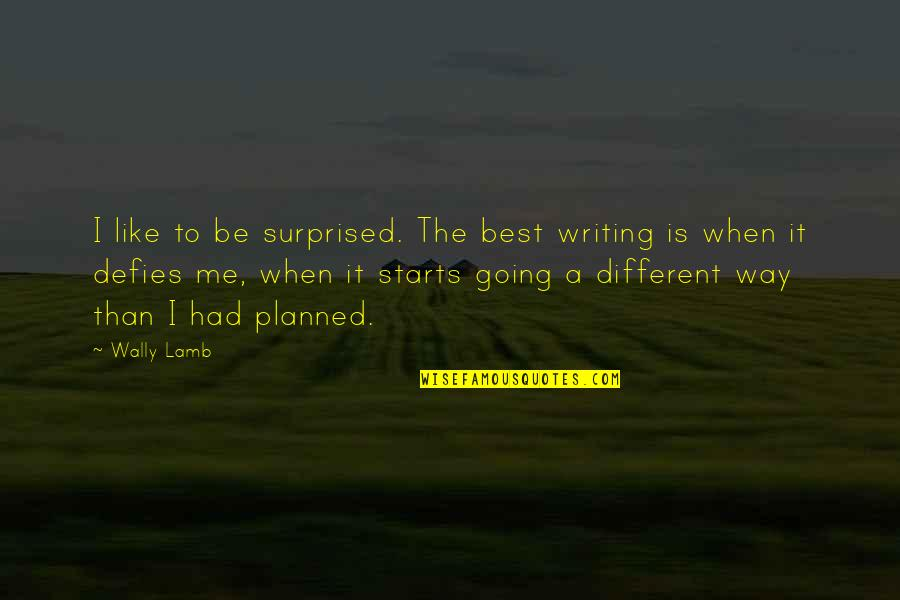 When A Young Child Dies Quotes By Wally Lamb: I like to be surprised. The best writing