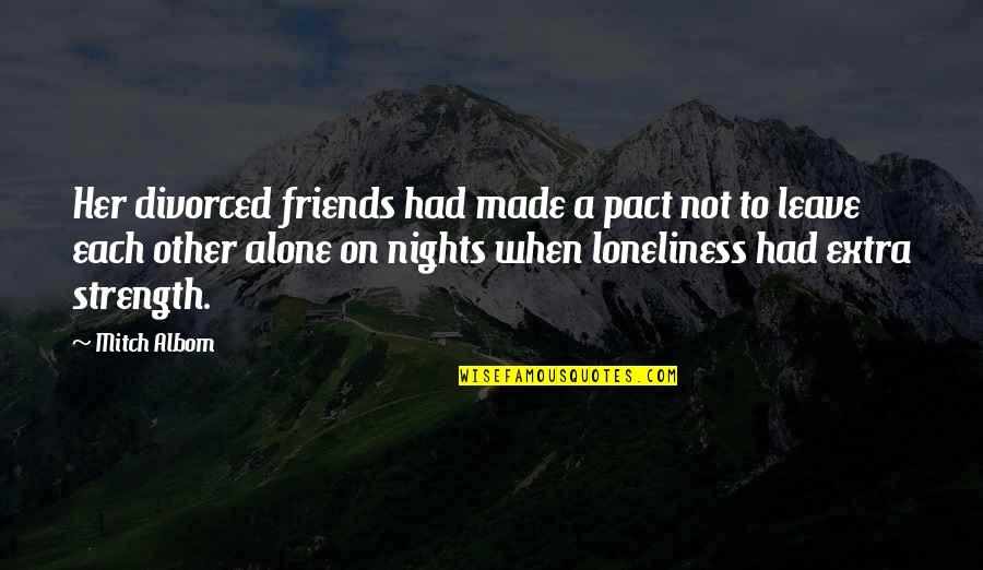 When Best Friends Leave You Quotes By Mitch Albom: Her divorced friends had made a pact not