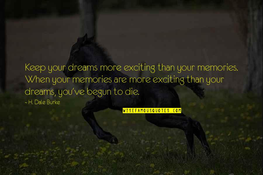When Dreams Die Quotes By H. Dale Burke: Keep your dreams more exciting than your memories.