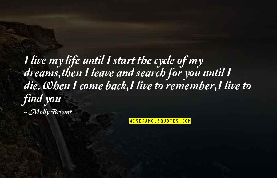 When Dreams Die Quotes By Molly Bryant: I live my life until I start the