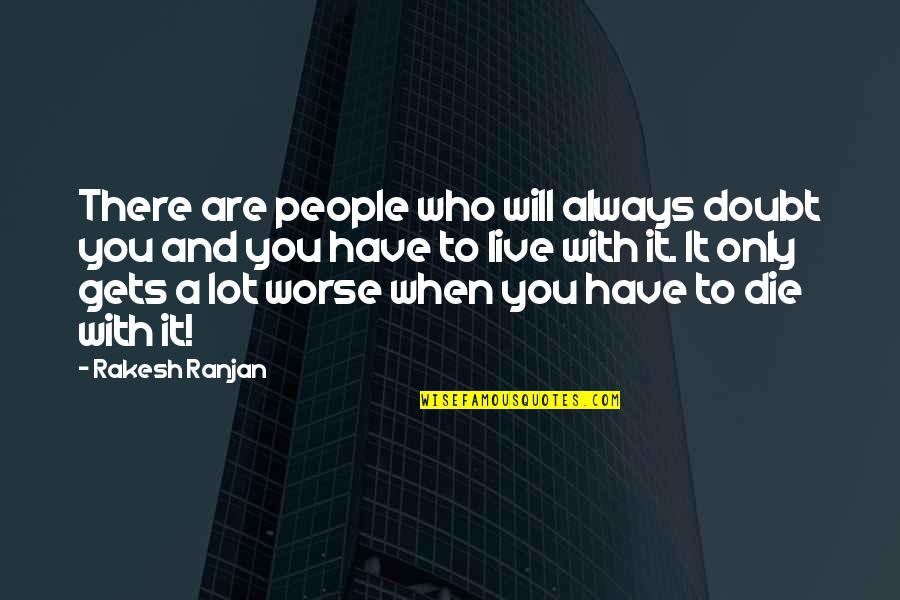 When Dreams Die Quotes By Rakesh Ranjan: There are people who will always doubt you