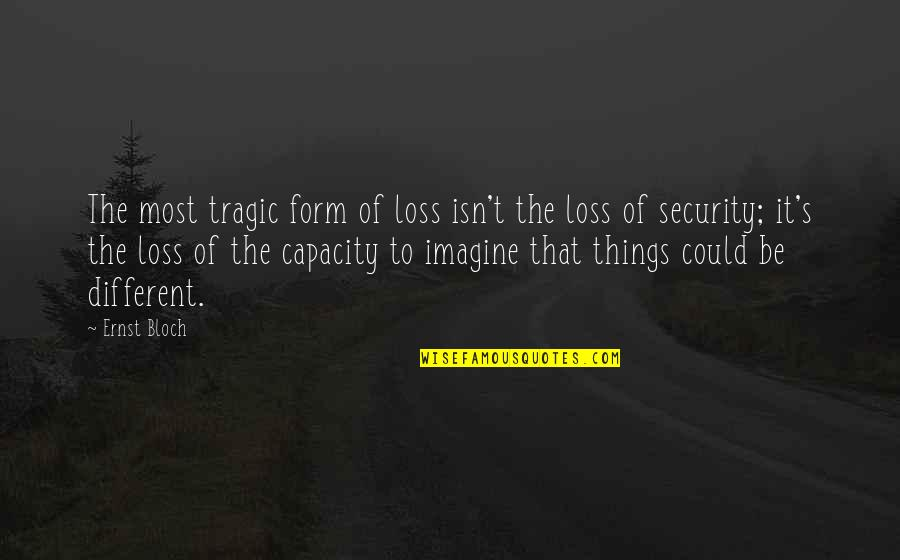 When Everything Seems So Hard Quotes By Ernst Bloch: The most tragic form of loss isn't the
