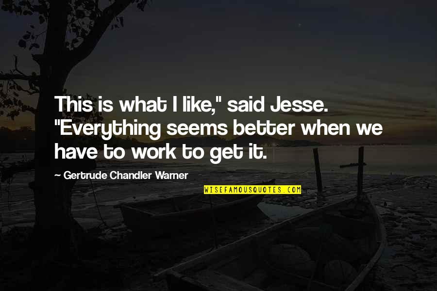 """When Everything Seems So Hard Quotes By Gertrude Chandler Warner: This is what I like,"""" said Jesse. """"Everything"""