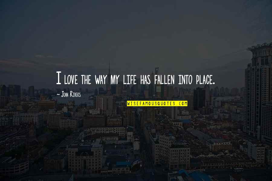 When Everything Seems So Hard Quotes By Joan Rivers: I love the way my life has fallen