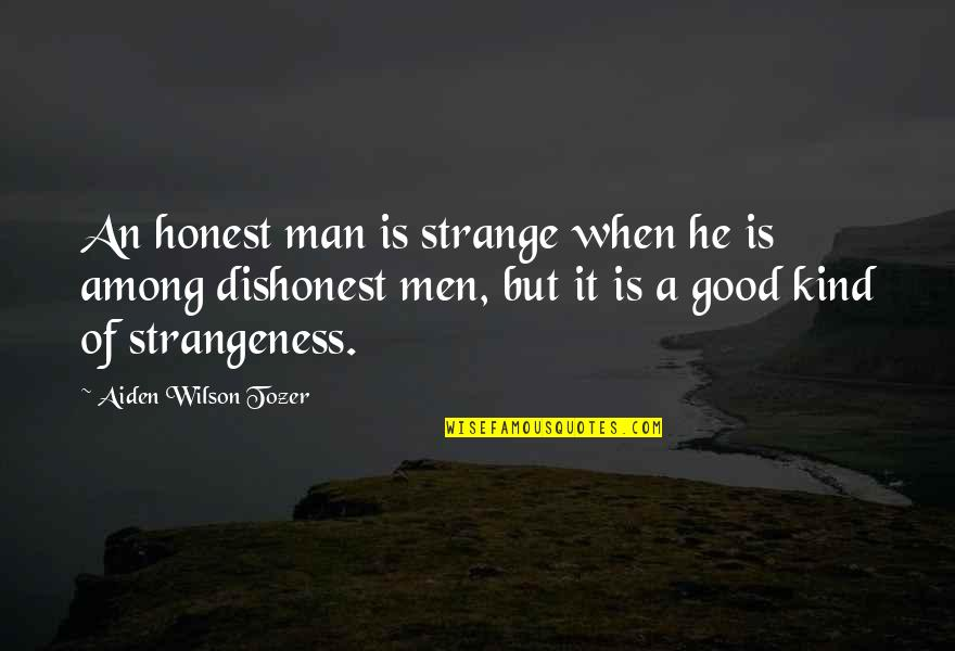 When God Is Good Quotes By Aiden Wilson Tozer: An honest man is strange when he is