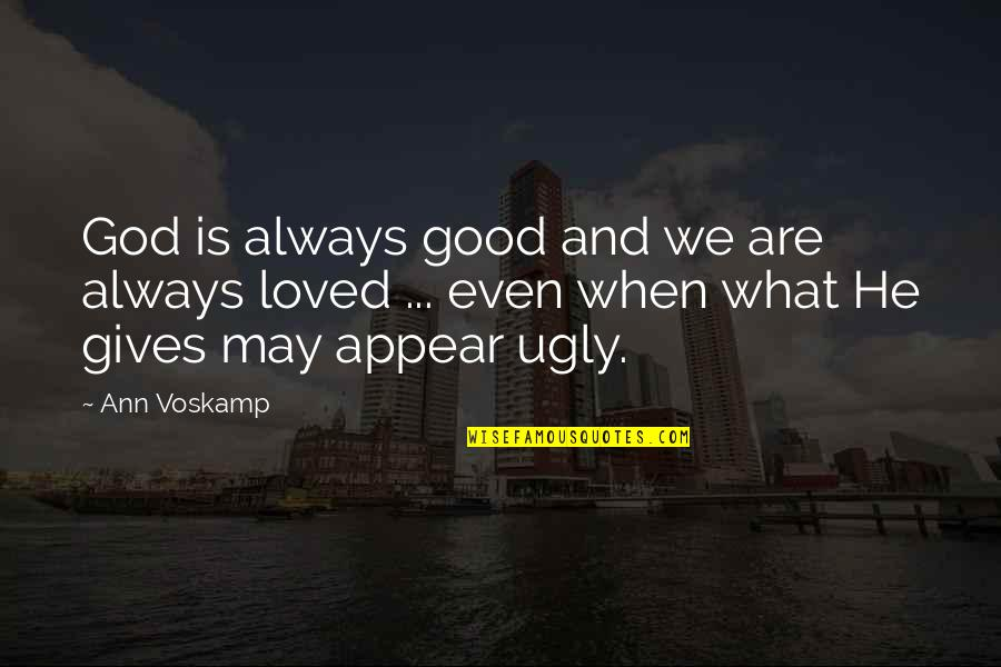 When God Is Good Quotes By Ann Voskamp: God is always good and we are always