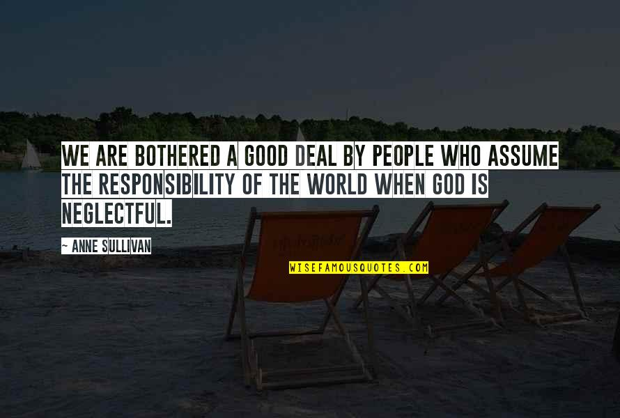 When God Is Good Quotes By Anne Sullivan: We are bothered a good deal by people