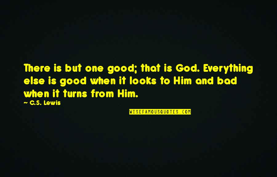 When God Is Good Quotes By C.S. Lewis: There is but one good; that is God.