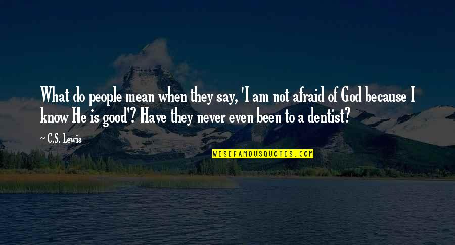 When God Is Good Quotes By C.S. Lewis: What do people mean when they say, 'I