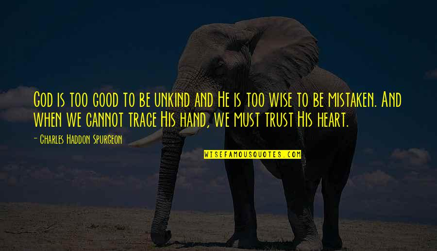 When God Is Good Quotes By Charles Haddon Spurgeon: God is too good to be unkind and
