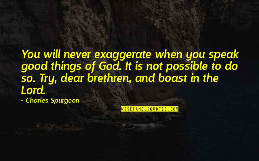 When God Is Good Quotes By Charles Spurgeon: You will never exaggerate when you speak good
