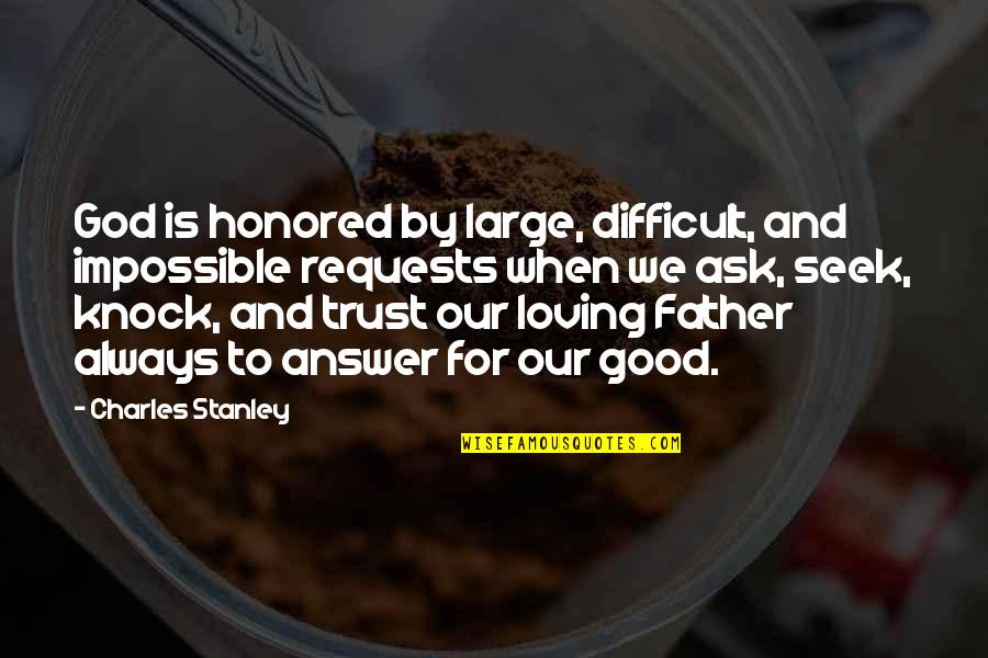 When God Is Good Quotes By Charles Stanley: God is honored by large, difficult, and impossible