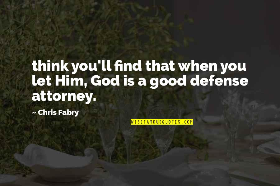 When God Is Good Quotes By Chris Fabry: think you'll find that when you let Him,