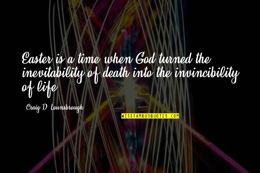 When God Is Good Quotes By Craig D. Lounsbrough: Easter is a time when God turned the