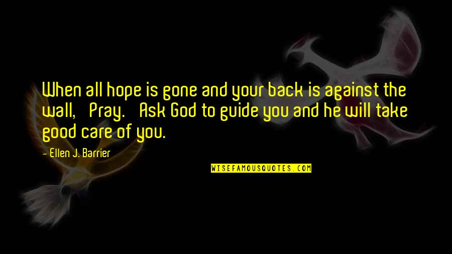 When God Is Good Quotes By Ellen J. Barrier: When all hope is gone and your back