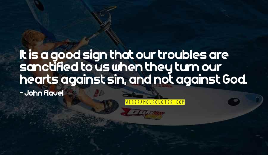 When God Is Good Quotes By John Flavel: It is a good sign that our troubles