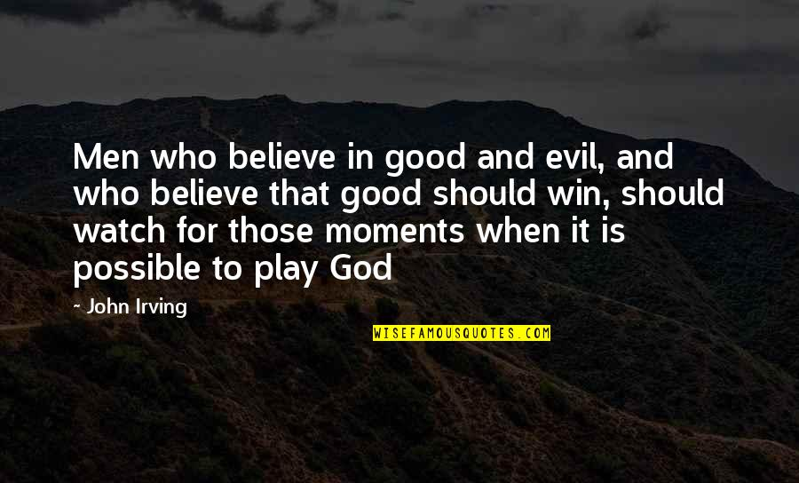 When God Is Good Quotes By John Irving: Men who believe in good and evil, and