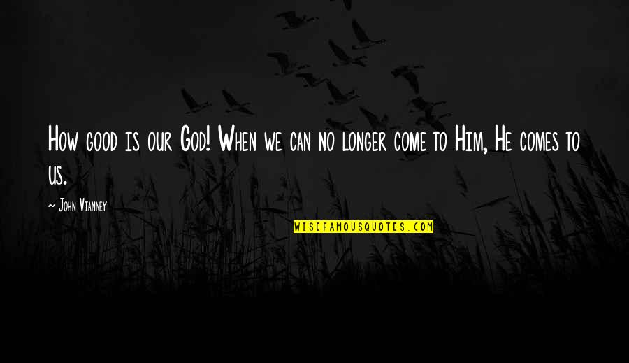 When God Is Good Quotes By John Vianney: How good is our God! When we can