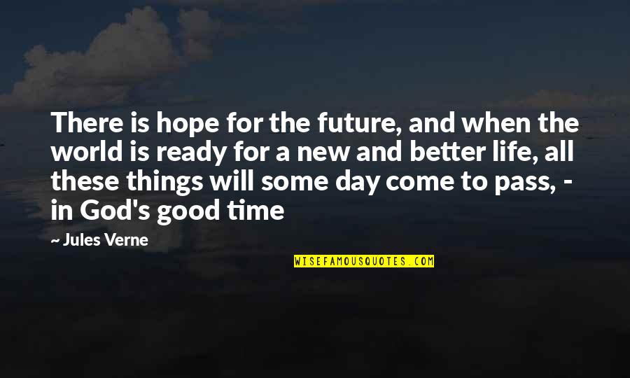 When God Is Good Quotes By Jules Verne: There is hope for the future, and when