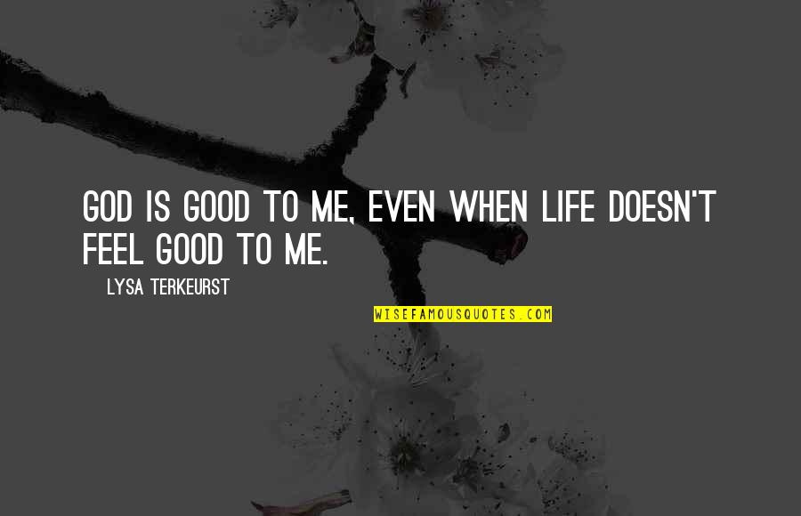 When God Is Good Quotes By Lysa TerKeurst: God is good to me, even when life