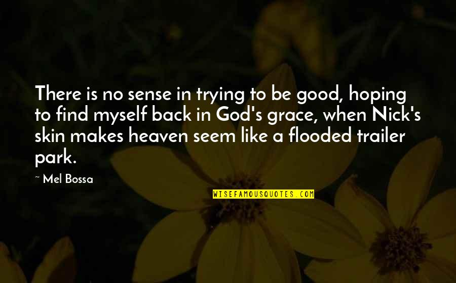 When God Is Good Quotes By Mel Bossa: There is no sense in trying to be