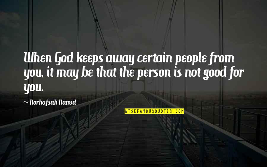 When God Is Good Quotes By Norhafsah Hamid: When God keeps away certain people from you,