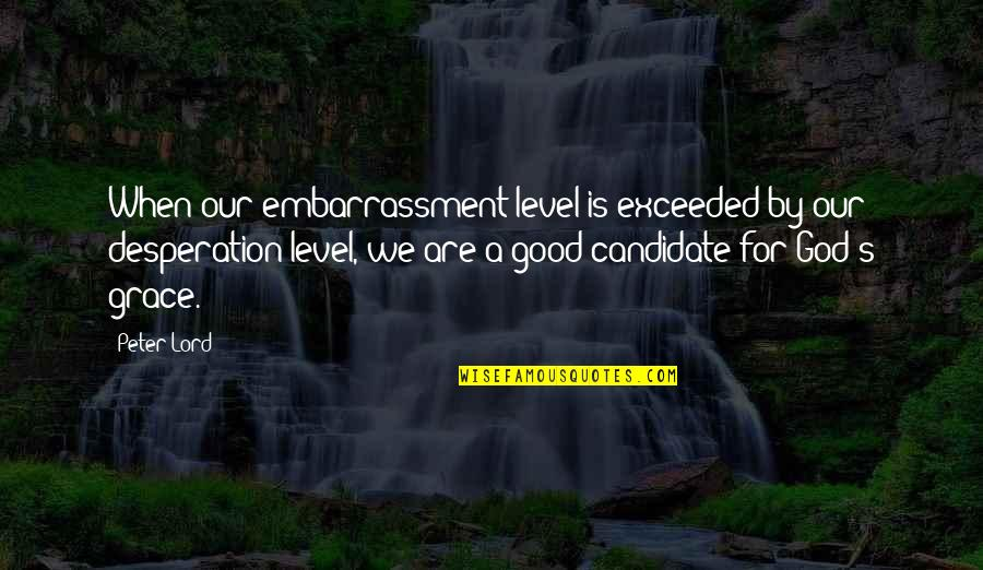 When God Is Good Quotes By Peter Lord: When our embarrassment level is exceeded by our