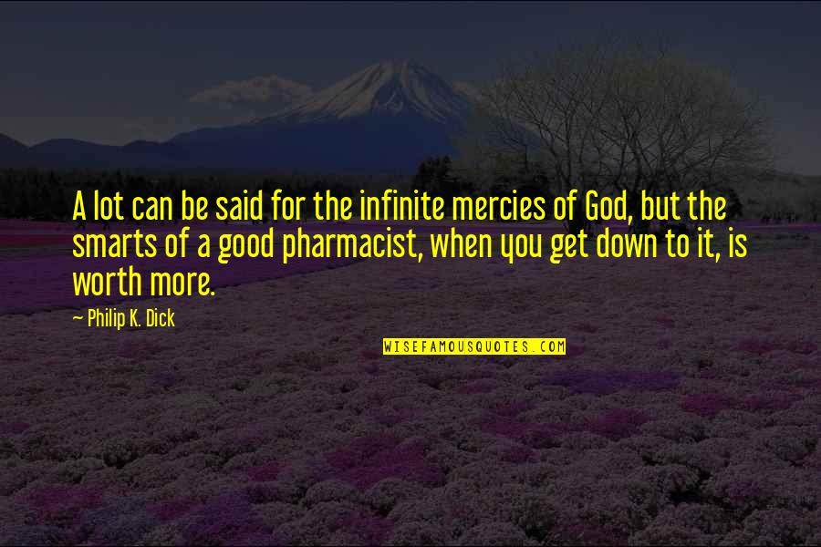 When God Is Good Quotes By Philip K. Dick: A lot can be said for the infinite