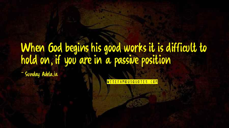 When God Is Good Quotes By Sunday Adelaja: When God begins his good works it is