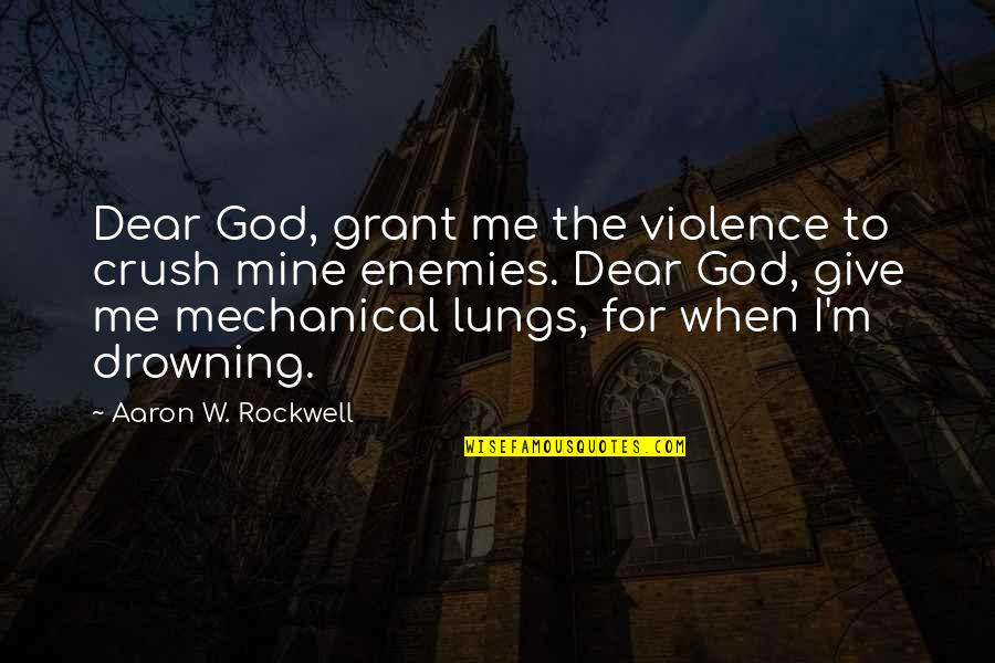 When God Quotes By Aaron W. Rockwell: Dear God, grant me the violence to crush