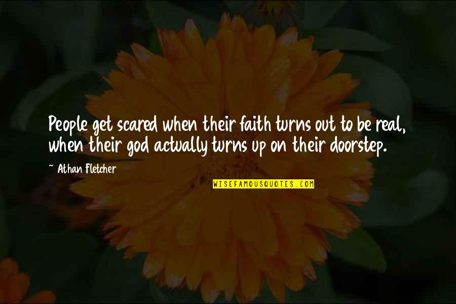 When God Quotes By Athan Fletcher: People get scared when their faith turns out