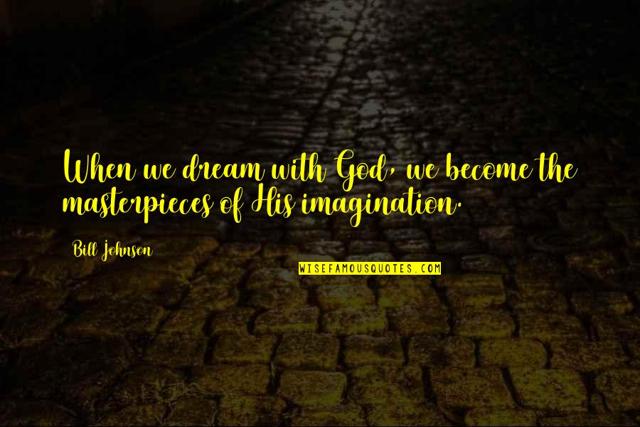 When God Quotes By Bill Johnson: When we dream with God, we become the