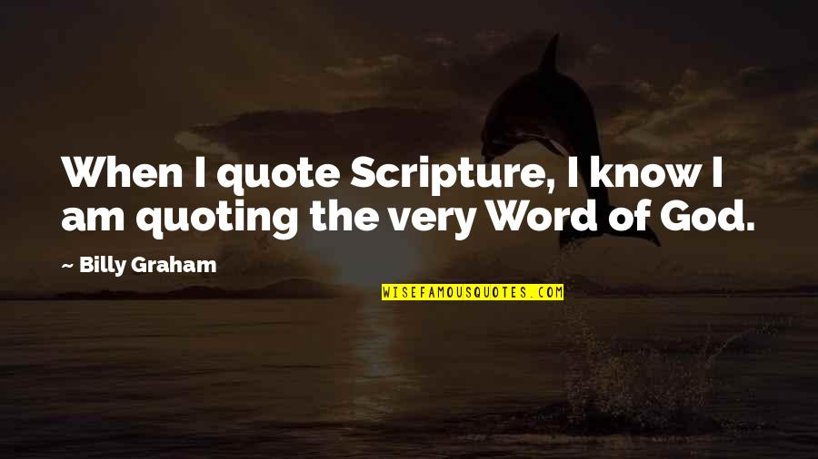 When God Quotes By Billy Graham: When I quote Scripture, I know I am