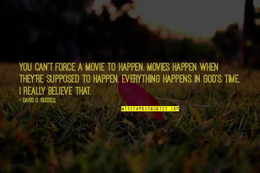 When God Quotes By David O. Russell: You can't force a movie to happen. Movies