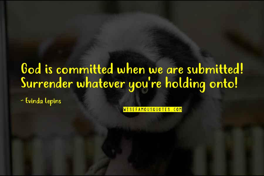When God Quotes By Evinda Lepins: God is committed when we are submitted! Surrender