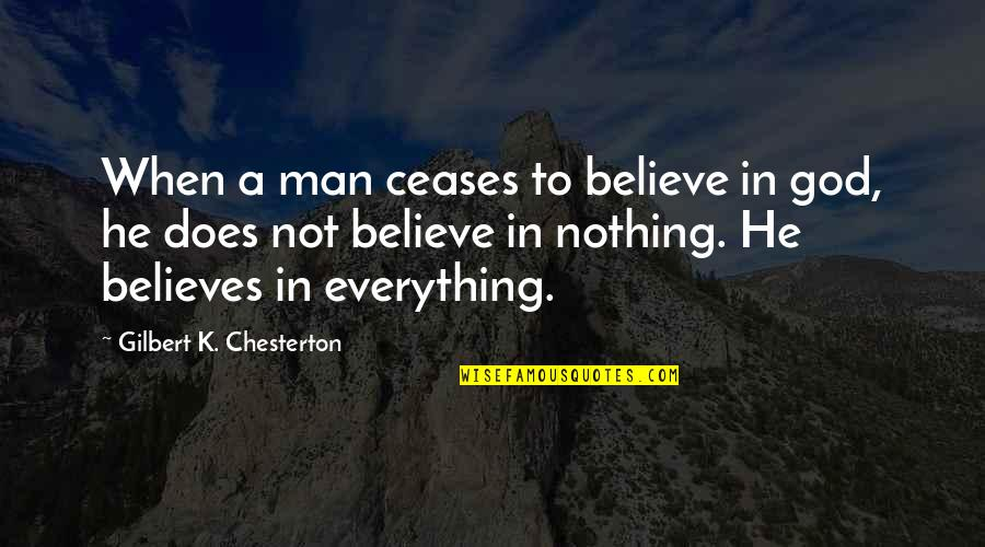 When God Quotes By Gilbert K. Chesterton: When a man ceases to believe in god,