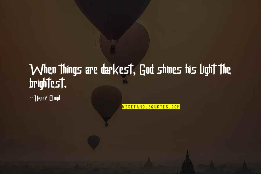 When God Quotes By Henry Cloud: When things are darkest, God shines his light