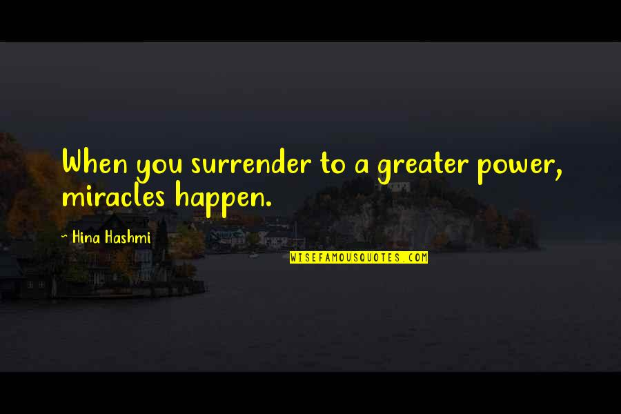 When God Quotes By Hina Hashmi: When you surrender to a greater power, miracles