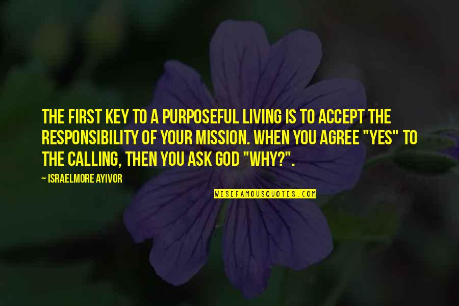 When God Quotes By Israelmore Ayivor: The first key to a purposeful living is