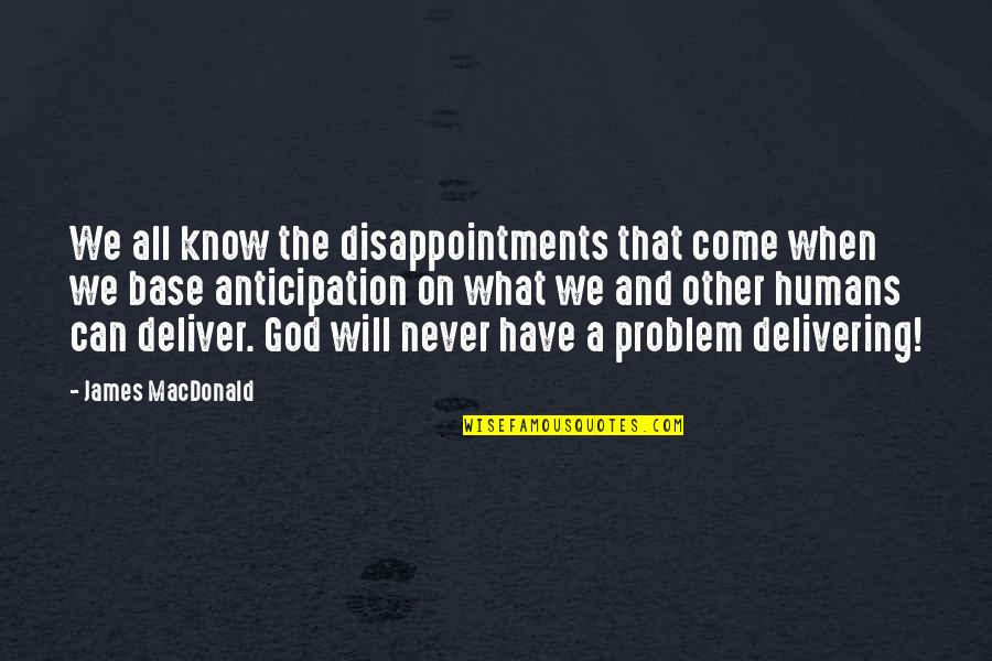 When God Quotes By James MacDonald: We all know the disappointments that come when
