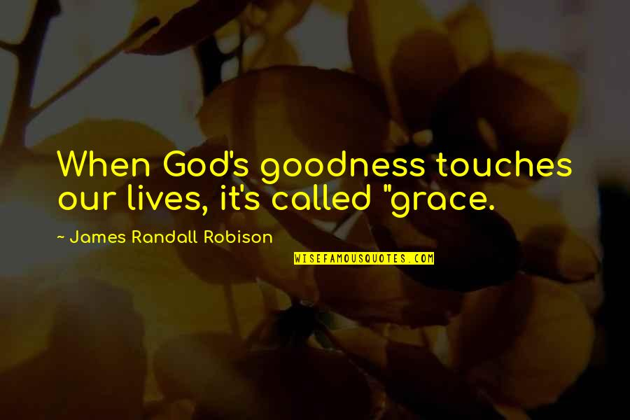 When God Quotes By James Randall Robison: When God's goodness touches our lives, it's called