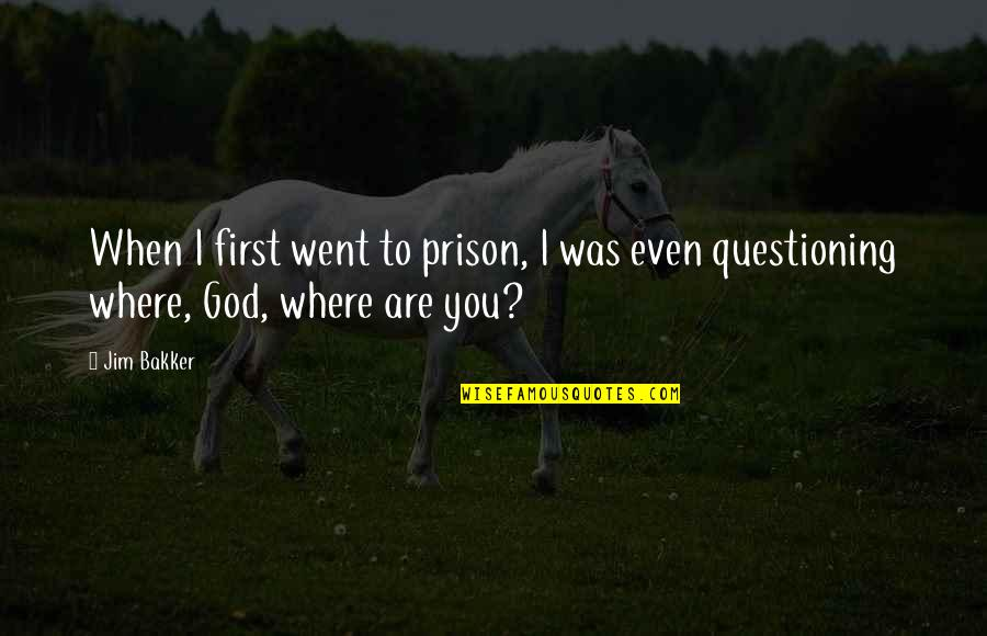 When God Quotes By Jim Bakker: When I first went to prison, I was