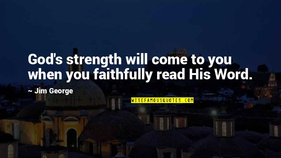 When God Quotes By Jim George: God's strength will come to you when you