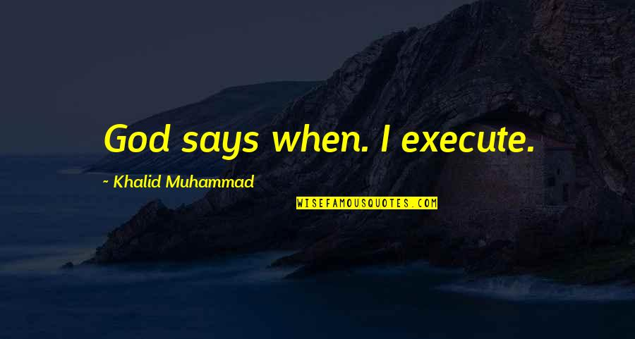 When God Quotes By Khalid Muhammad: God says when. I execute.