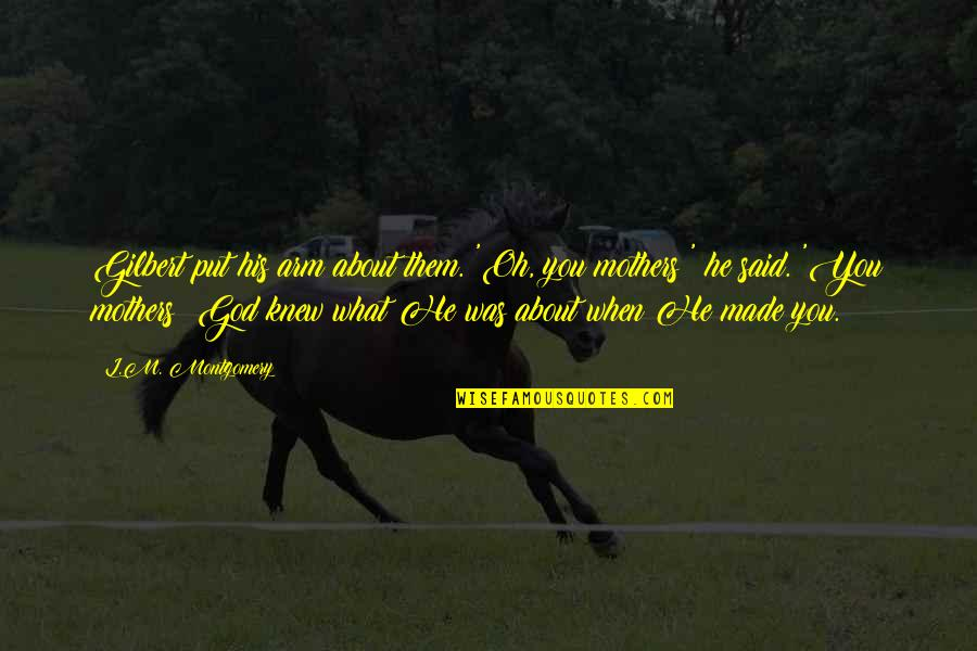 When God Quotes By L.M. Montgomery: Gilbert put his arm about them. 'Oh, you