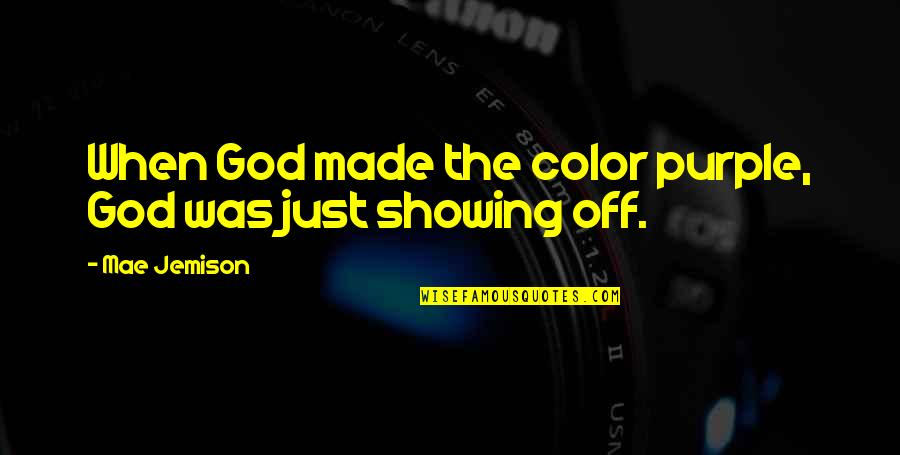 When God Quotes By Mae Jemison: When God made the color purple, God was