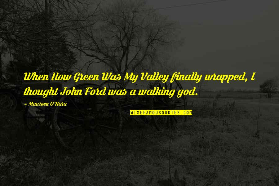 When God Quotes By Maureen O'Hara: When How Green Was My Valley finally wrapped,