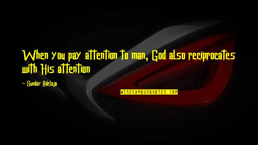 When God Quotes By Sunday Adelaja: When you pay attention to man, God also