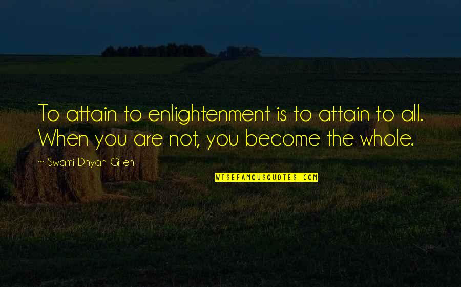 When God Quotes By Swami Dhyan Giten: To attain to enlightenment is to attain to
